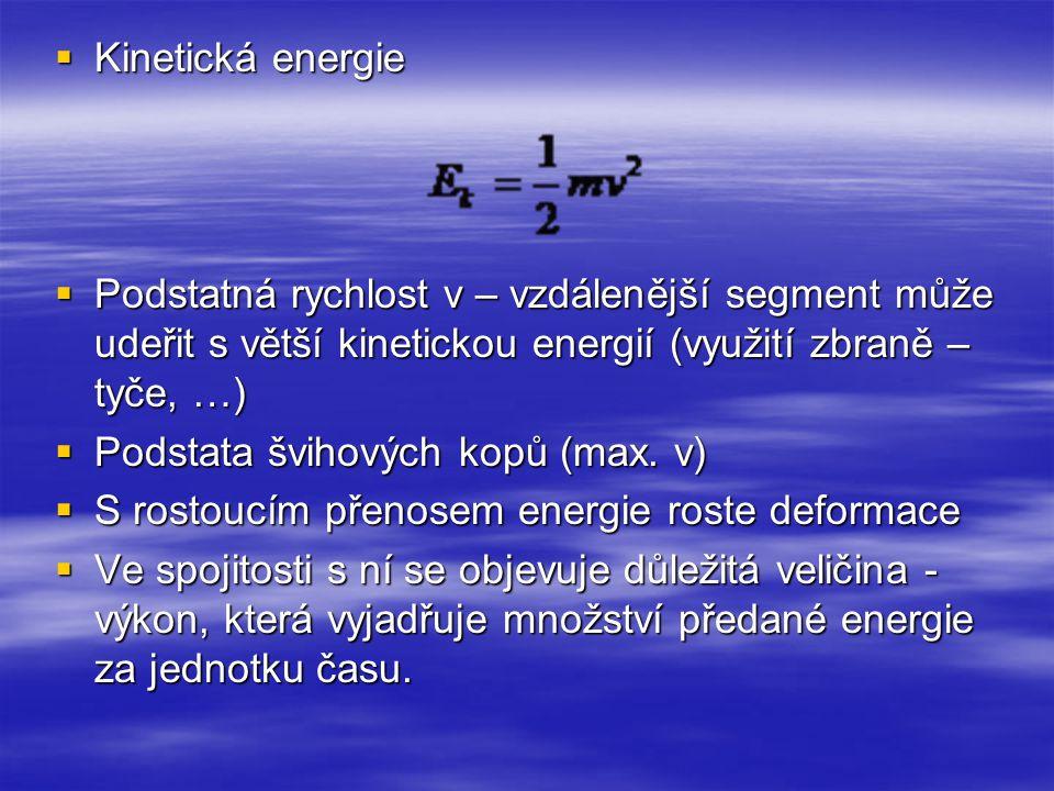 Kinetická energie Podstatná rychlost v – vzdálenější segment může udeřit s větší kinetickou energií (využití zbraně – tyče, …)