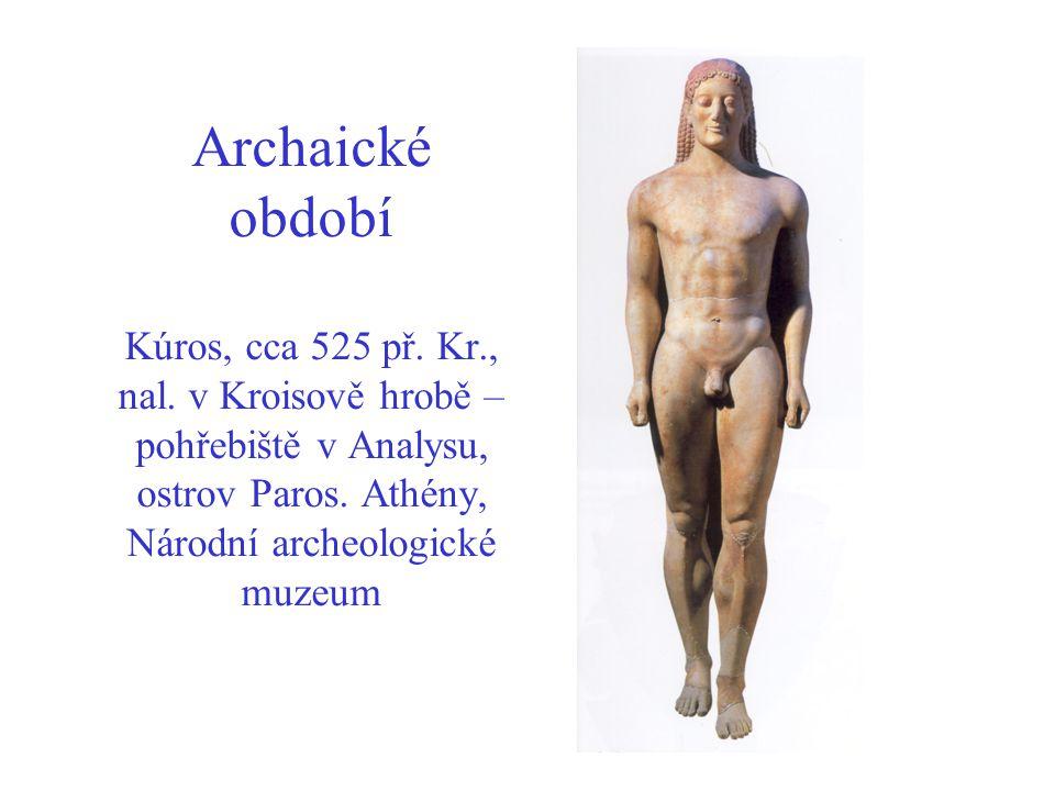 Archaické období Kúros, cca 525 př. Kr. , nal