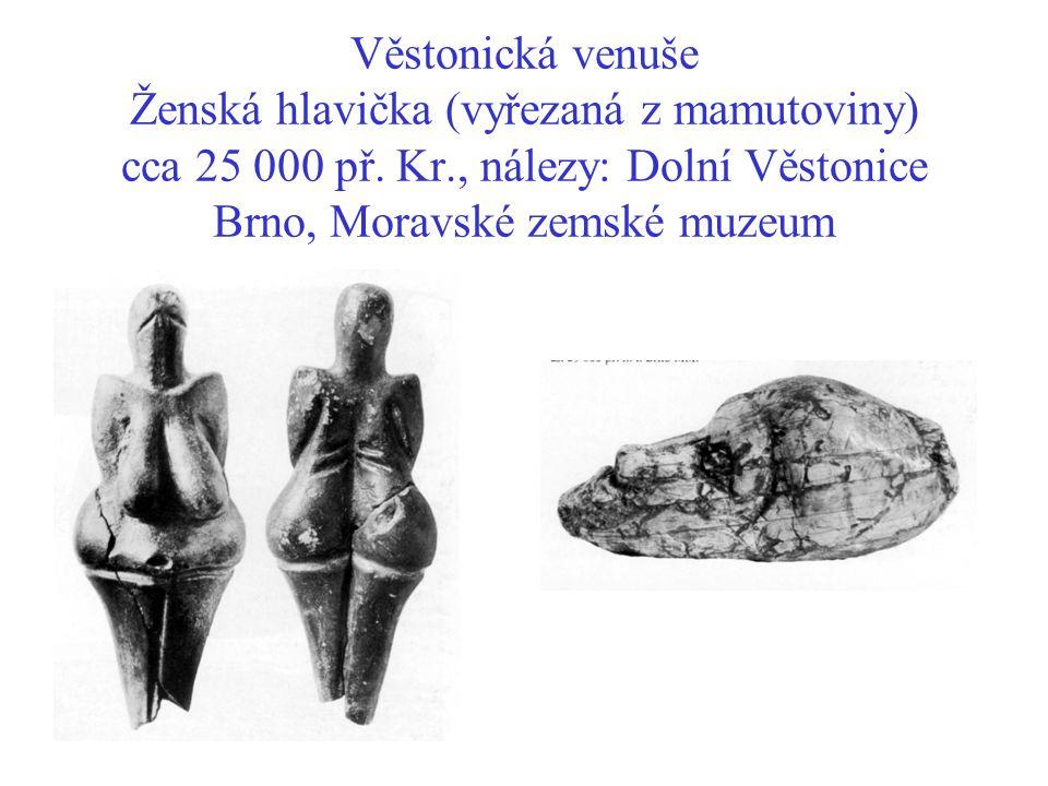 Věstonická venuše Ženská hlavička (vyřezaná z mamutoviny) cca 25 000 př.