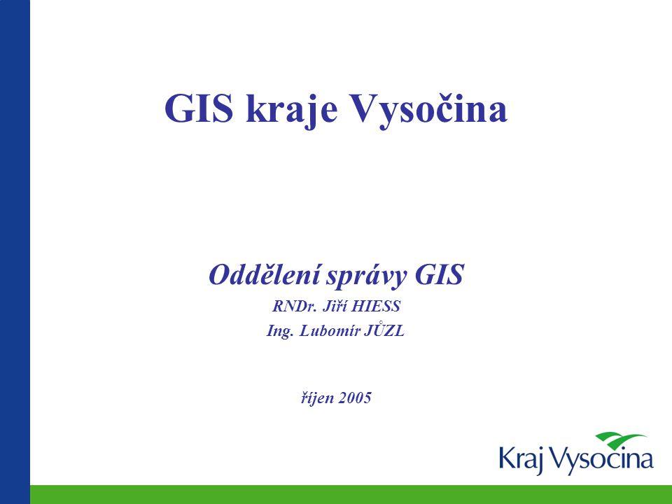 Oddělení správy GIS RNDr. Jiří HIESS Ing. Lubomír JŮZL říjen 2005
