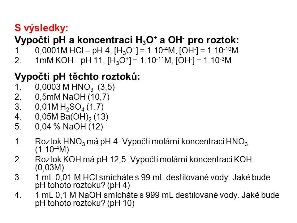 Vypočti pH a koncentraci H3O+ a OH- pro roztok: