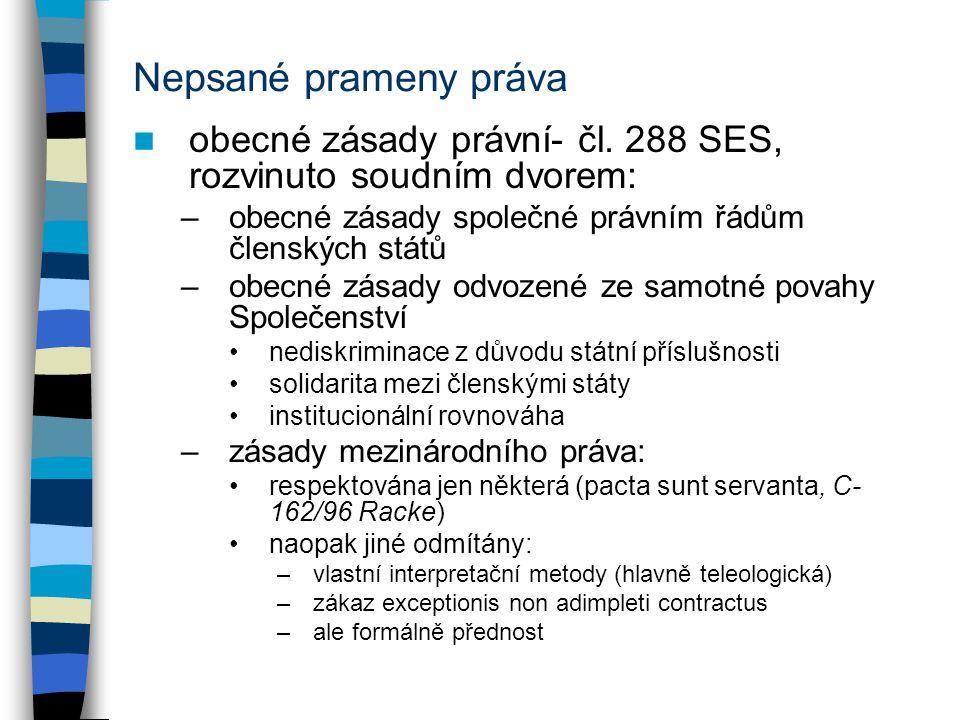 Nepsané prameny práva obecné zásady právní- čl. 288 SES, rozvinuto soudním dvorem: obecné zásady společné právním řádům členských států.