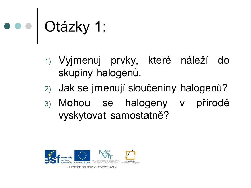 Otázky 1: Vyjmenuj prvky, které náleží do skupiny halogenů.