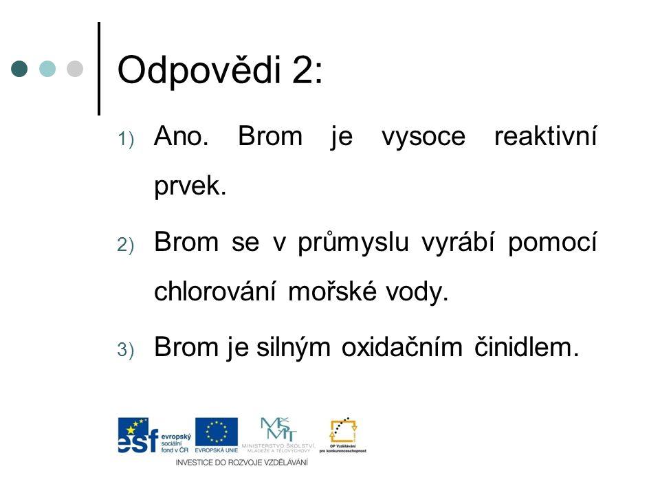 Odpovědi 2: Ano. Brom je vysoce reaktivní prvek.