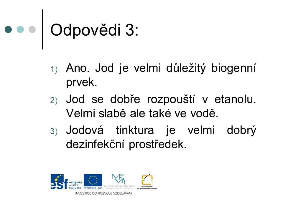 Odpovědi 3: Ano. Jod je velmi důležitý biogenní prvek.
