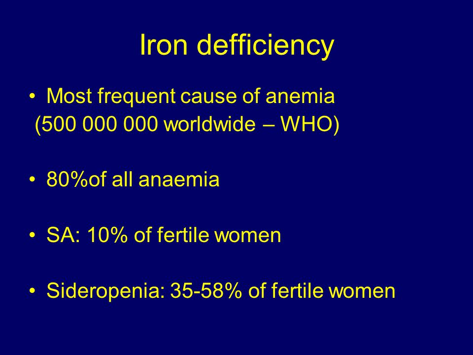 Iron defficiency Most frequent cause of anemia
