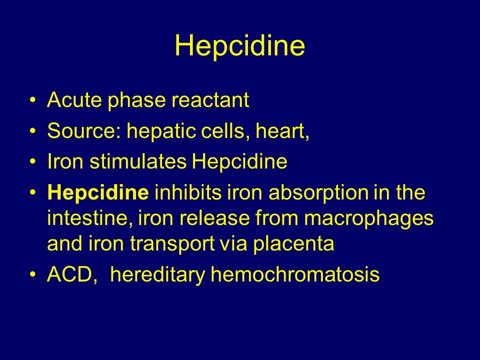 Hepcidine Acute phase reactant Source: hepatic cells, heart,