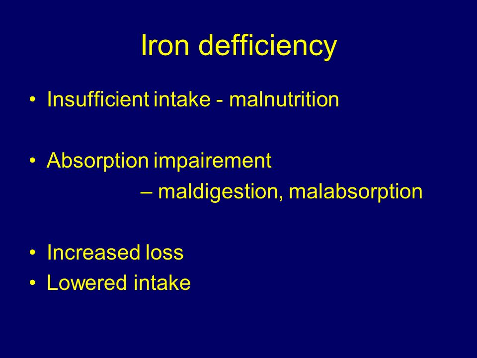 Iron defficiency Insufficient intake - malnutrition