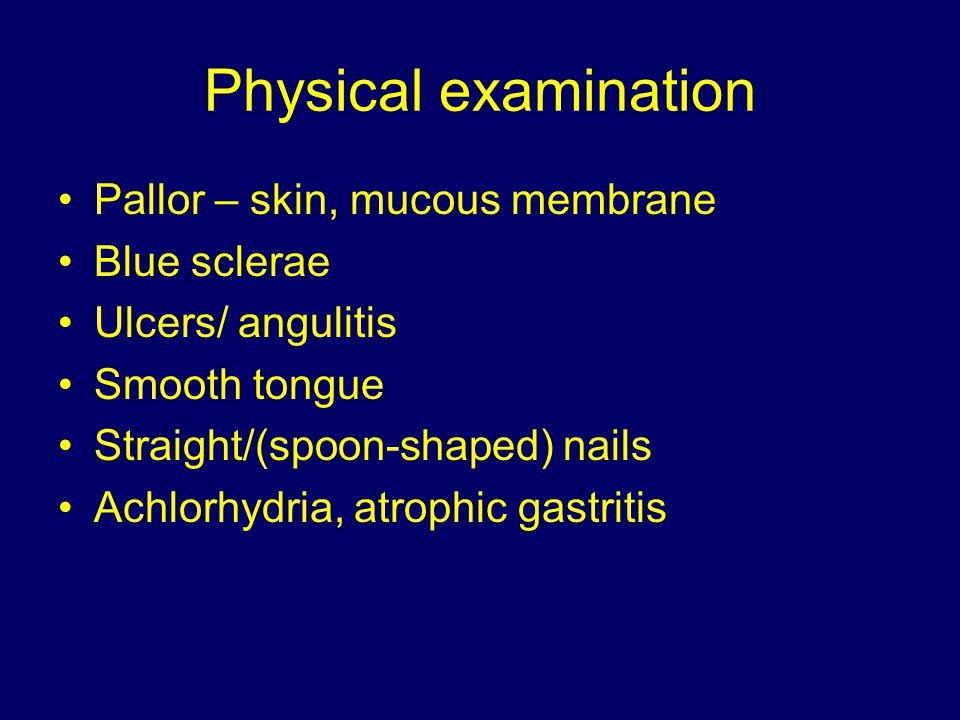 Physical examination Pallor – skin, mucous membrane Blue sclerae