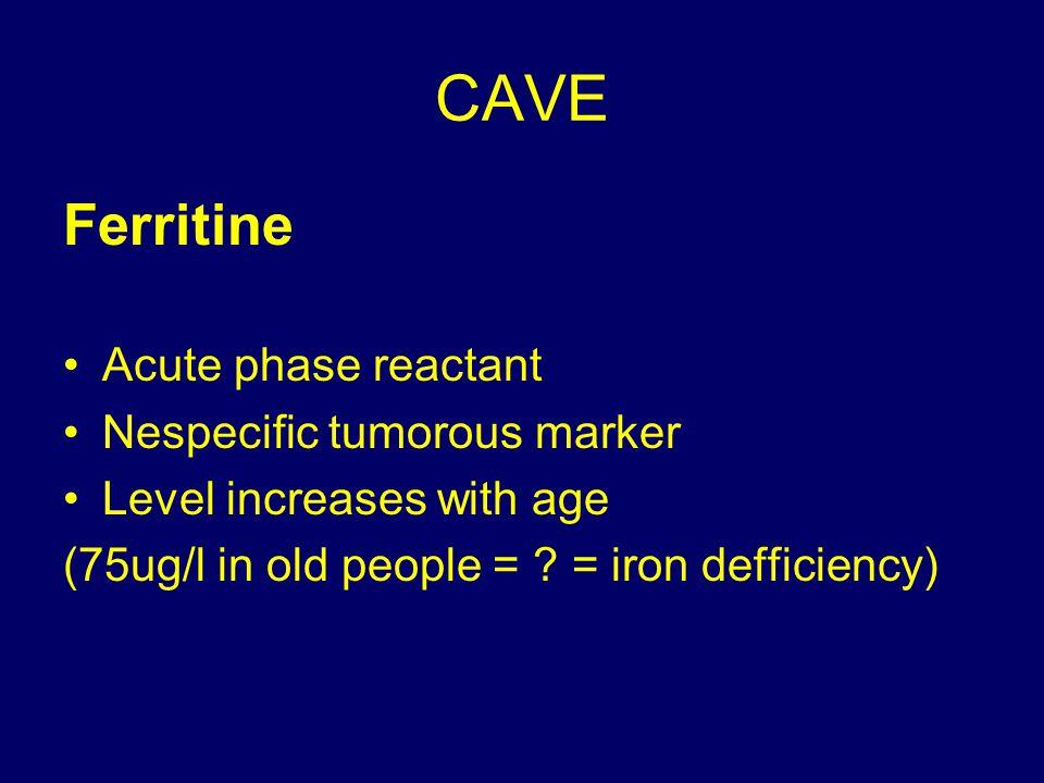 CAVE Ferritine Acute phase reactant Nespecific tumorous marker