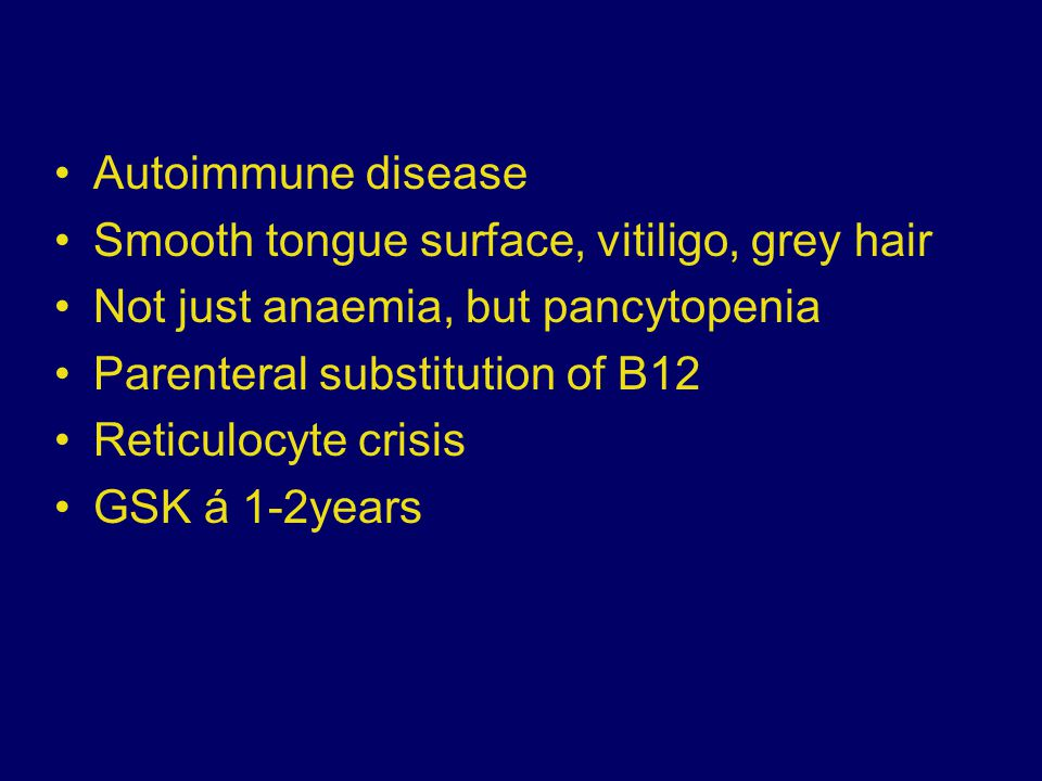 Autoimmune disease Smooth tongue surface, vitiligo, grey hair. Not just anaemia, but pancytopenia.