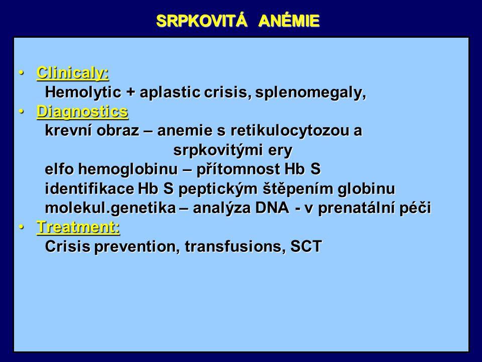 SRPKOVITÁ ANÉMIE Clinicaly: Hemolytic + aplastic crisis, splenomegaly, Diagnostics. krevní obraz – anemie s retikulocytozou a.