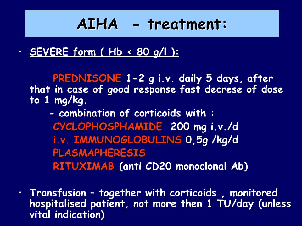 AIHA - treatment: SEVERE form ( Hb < 80 g/l ):