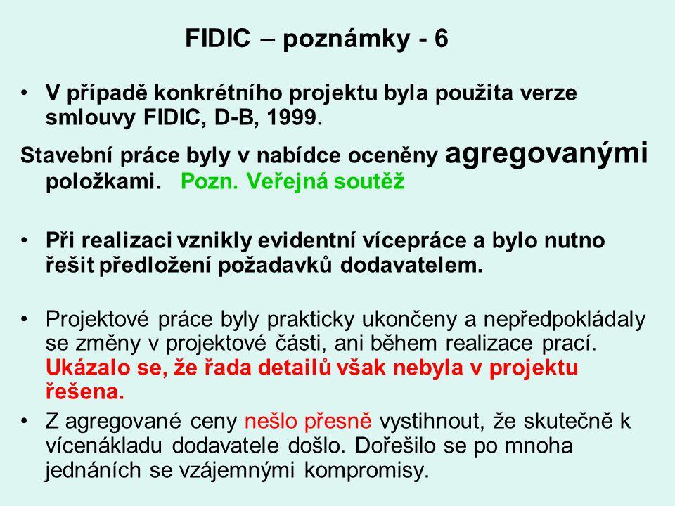 FIDIC – poznámky - 6 V případě konkrétního projektu byla použita verze smlouvy FIDIC, D-B, 1999.