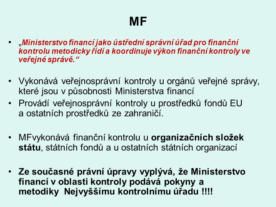 """MF """"Ministerstvo financí jako ústřední správní úřad pro finanční kontrolu metodicky řídí a koordinuje výkon finanční kontroly ve veřejné správě."""