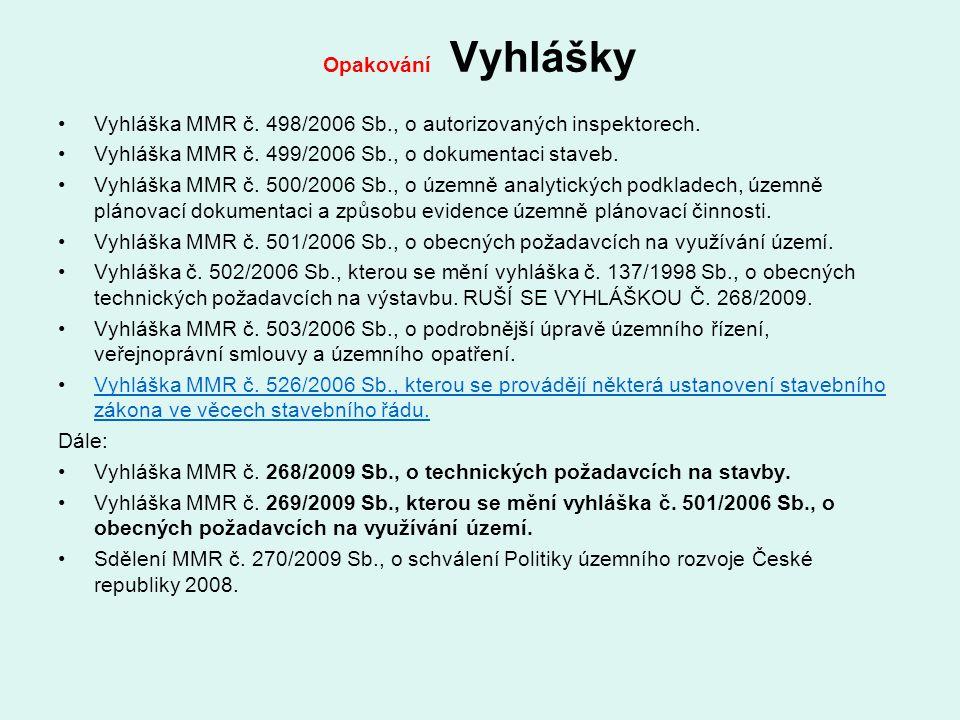 Opakování Vyhlášky Vyhláška MMR č. 498/2006 Sb., o autorizovaných inspektorech. Vyhláška MMR č. 499/2006 Sb., o dokumentaci staveb.