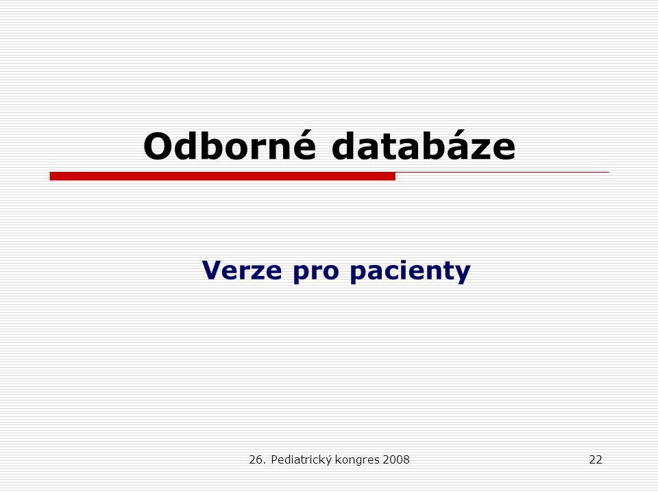 Odborné databáze Verze pro pacienty 26. Pediatrický kongres 2008