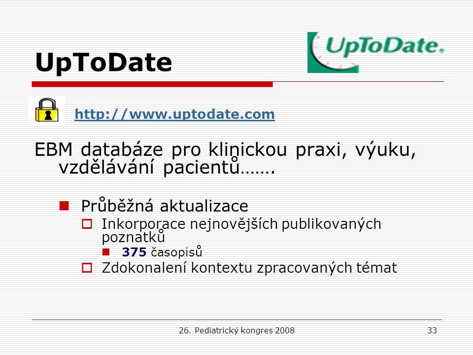 UpToDate http://www.uptodate.com. EBM databáze pro klinickou praxi, výuku, vzdělávání pacientů……. Průběžná aktualizace.