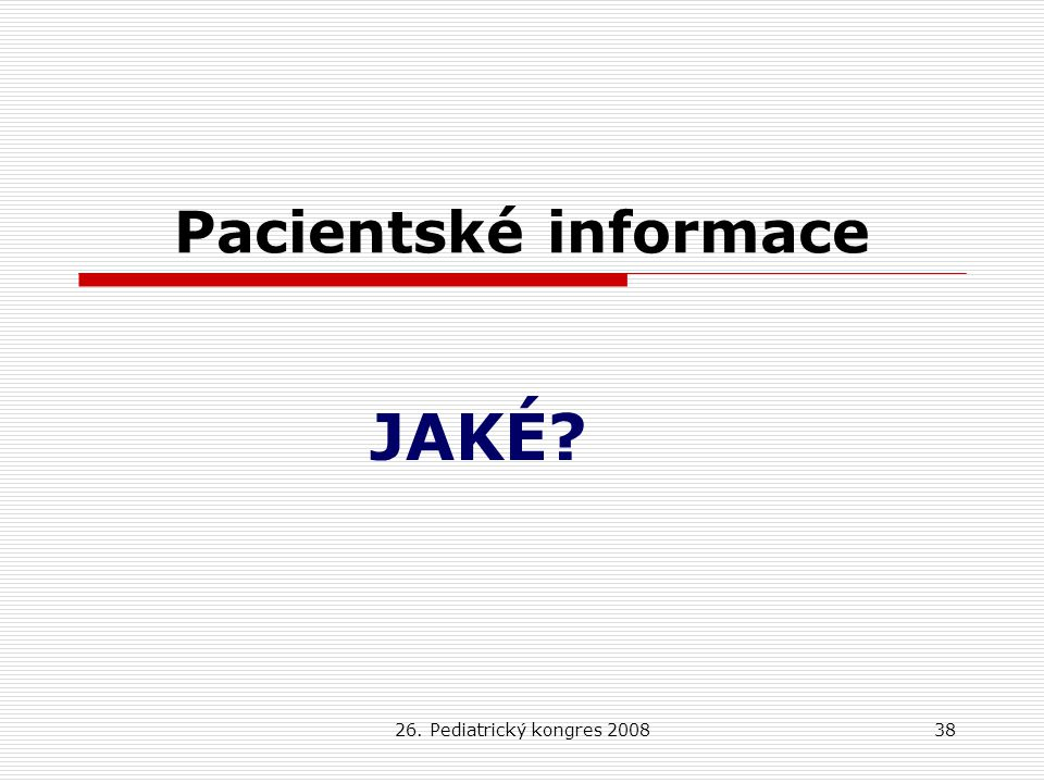 Pacientské informace JAKÉ 26. Pediatrický kongres 2008