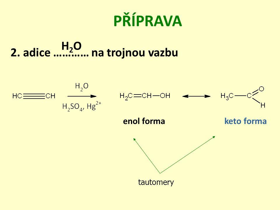 PŘÍPRAVA H2O 2. adice ………… na trojnou vazbu enol forma keto forma