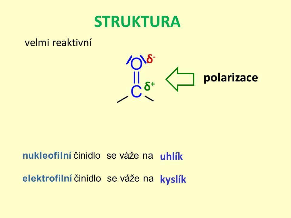 STRUKTURA δ- polarizace δ+ velmi reaktivní uhlík kyslík