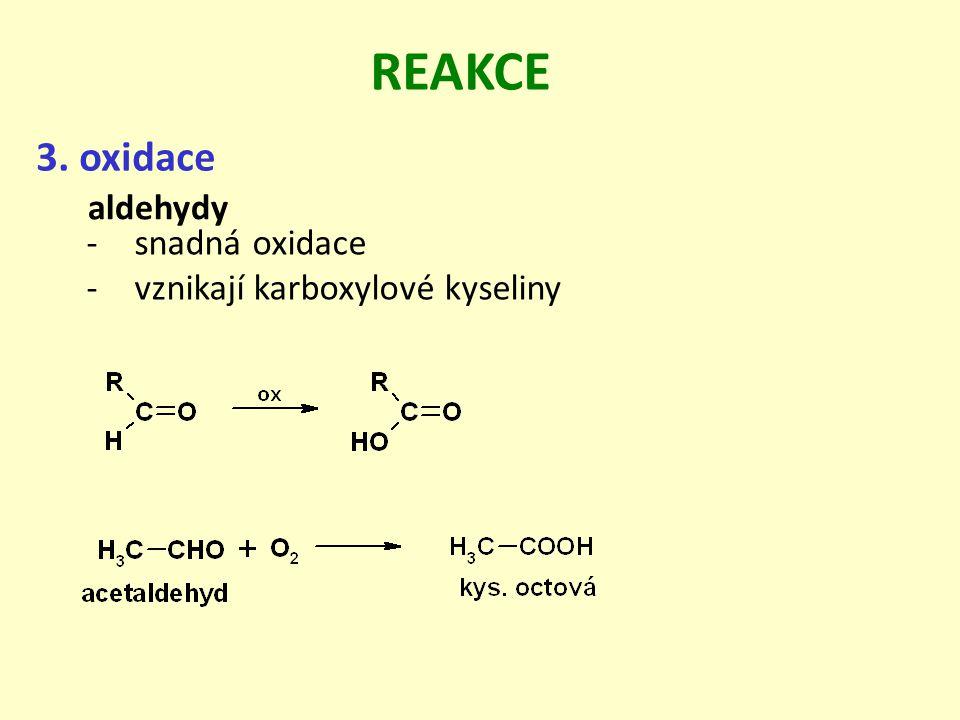 REAKCE 3. oxidace aldehydy snadná oxidace