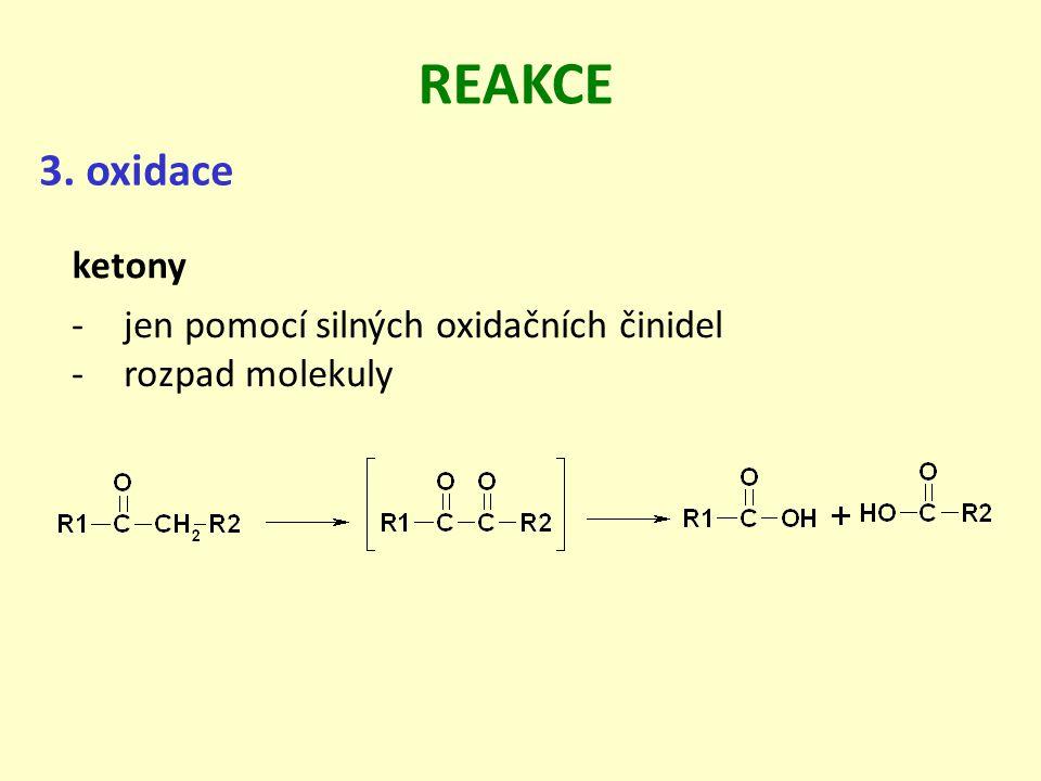 REAKCE 3. oxidace ketony jen pomocí silných oxidačních činidel