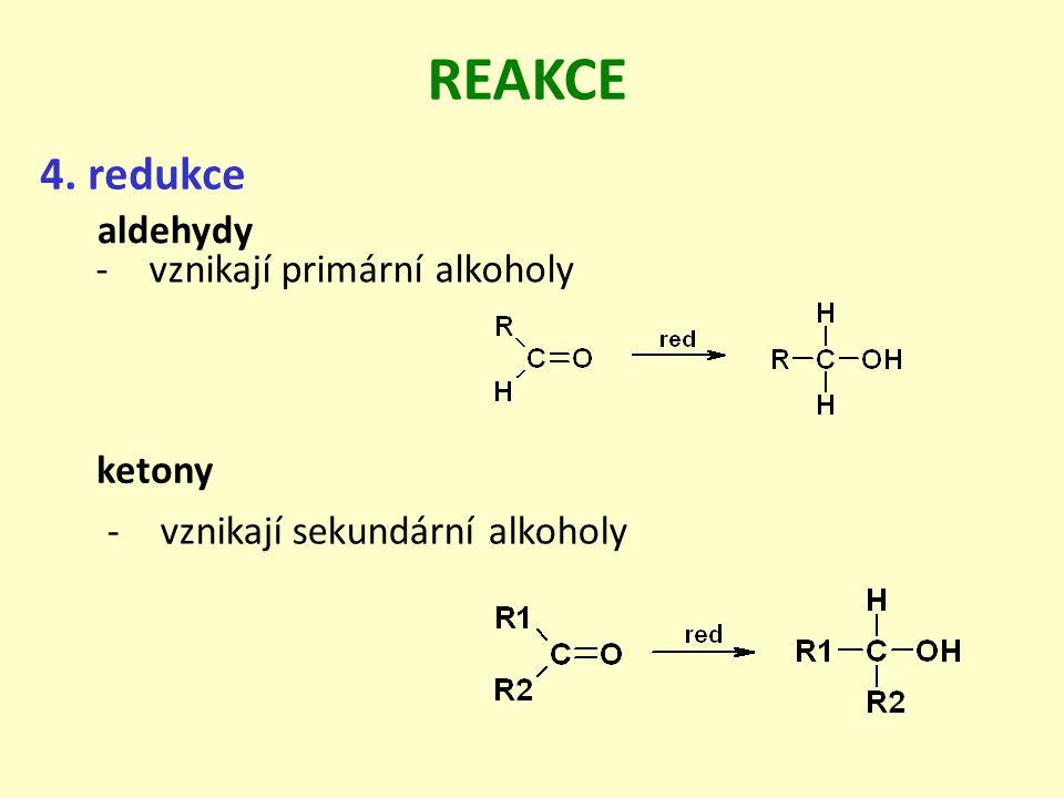 REAKCE 4. redukce aldehydy vznikají primární alkoholy ketony
