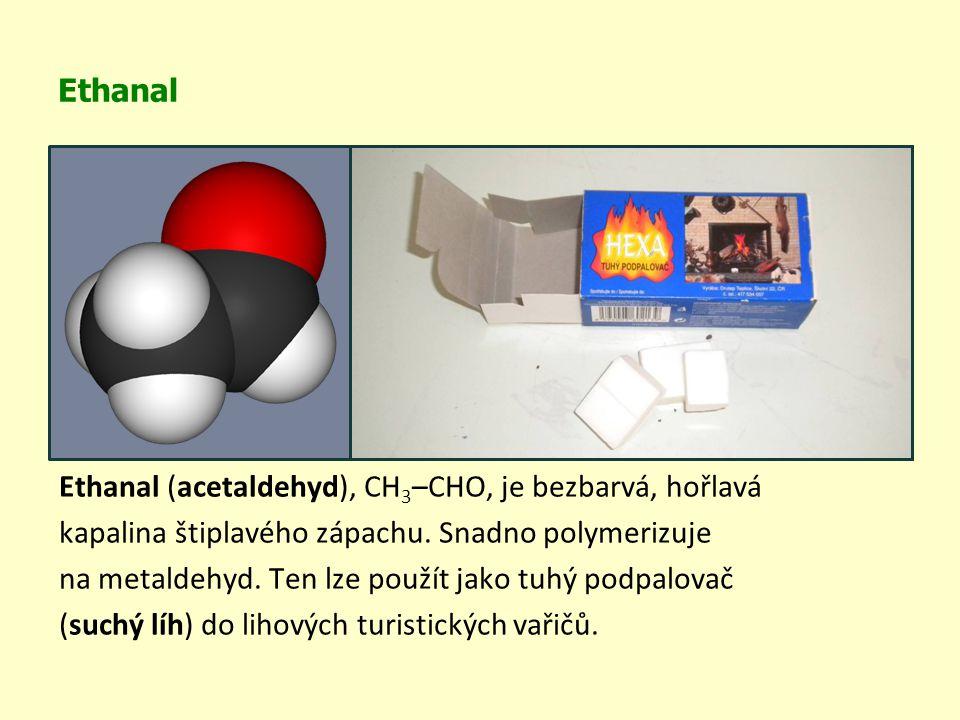 Ethanal Ethanal (acetaldehyd), CH3–CHO, je bezbarvá, hořlavá. kapalina štiplavého zápachu. Snadno polymerizuje.