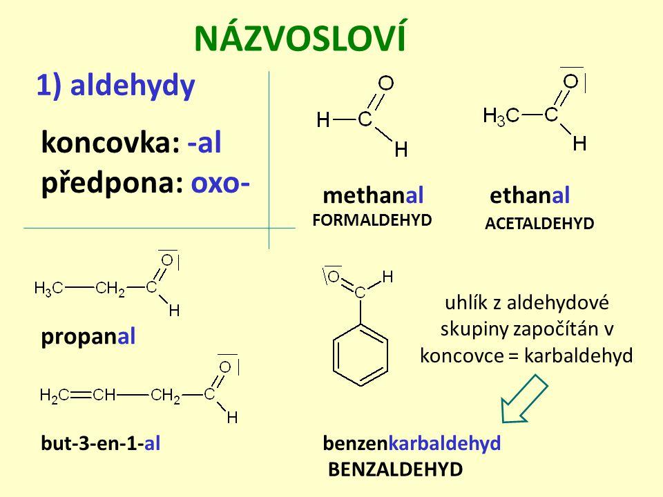uhlík z aldehydové skupiny započítán v koncovce = karbaldehyd