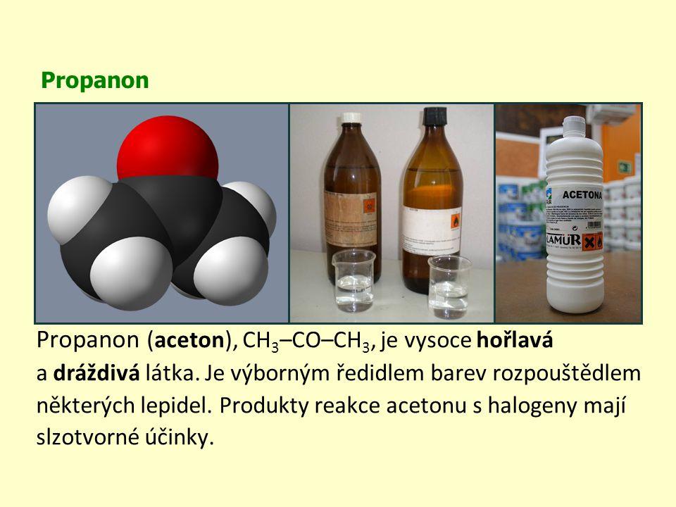 Propanon (aceton), CH3–CO–CH3, je vysoce hořlavá