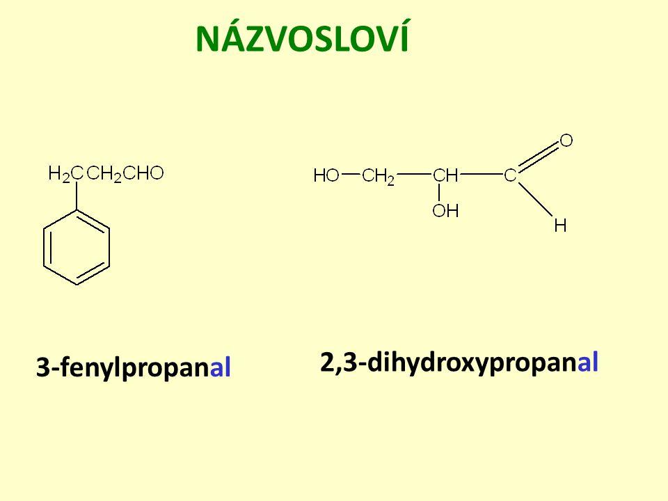 NÁZVOSLOVÍ 2,3-dihydroxypropanal 3-fenylpropanal