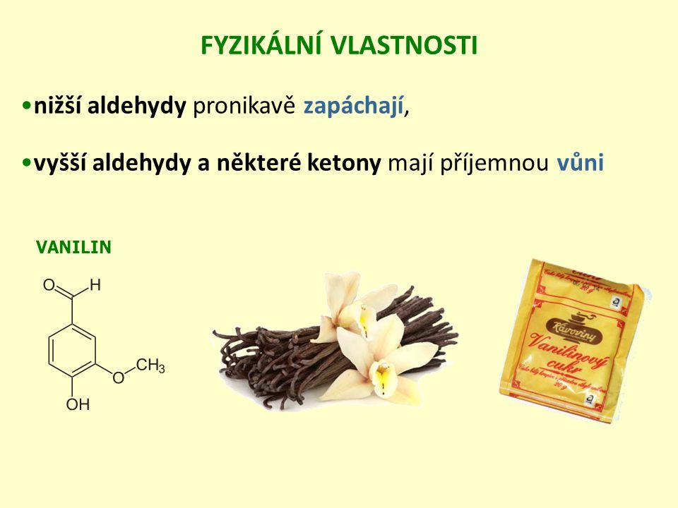 FYZIKÁLNÍ VLASTNOSTI nižší aldehydy pronikavě zapáchají,