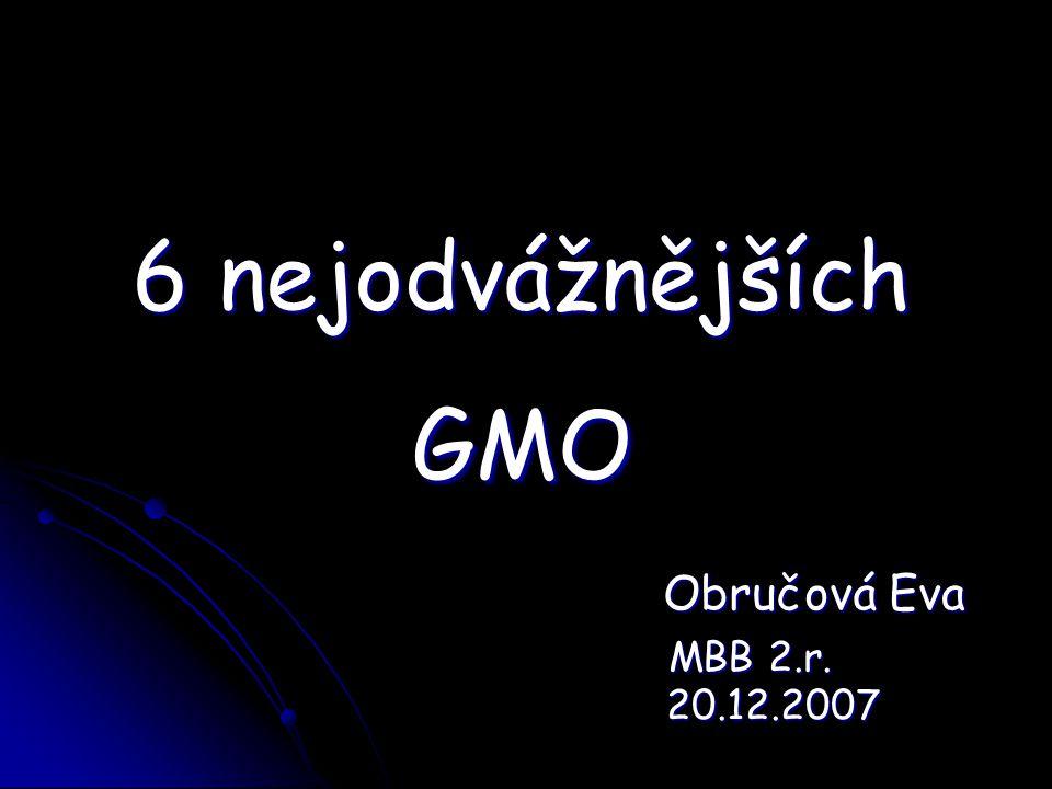6 nejodvážnějších GMO Obručová Eva MBB 2.r. 20.12.2007