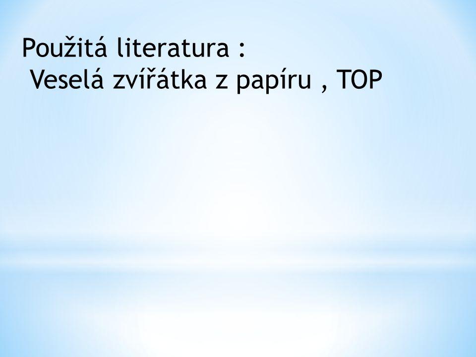 Použitá literatura : Veselá zvířátka z papíru , TOP