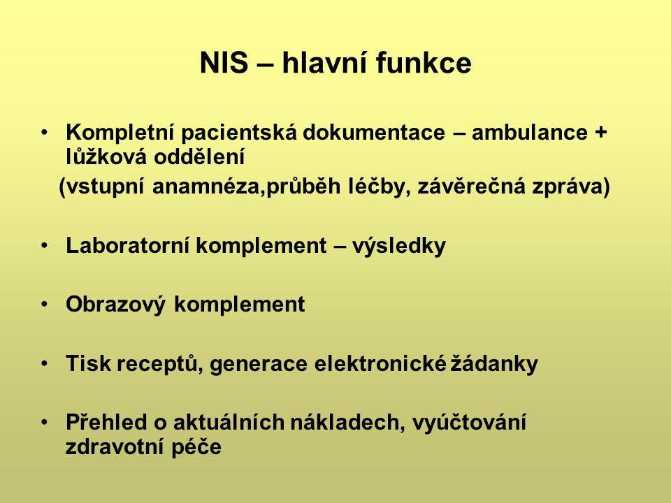 NIS – hlavní funkce Kompletní pacientská dokumentace – ambulance + lůžková oddělení. (vstupní anamnéza,průběh léčby, závěrečná zpráva)
