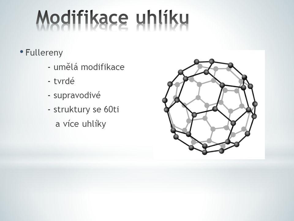 Modifikace uhlíku Fullereny - umělá modifikace - tvrdé - supravodivé