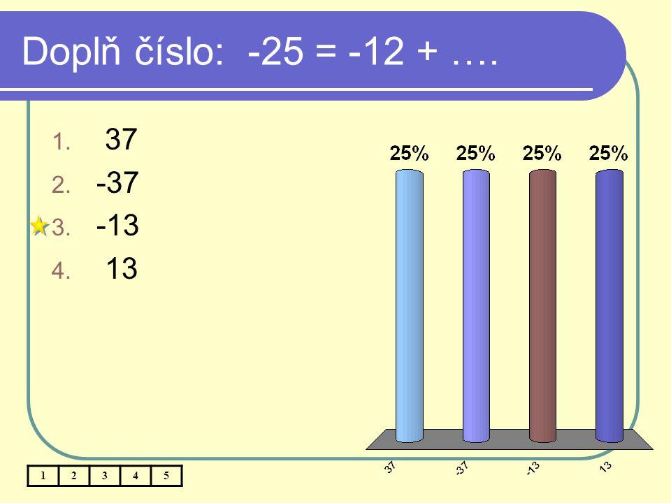 Doplň číslo: -25 = -12 + …. 37 -37 -13 13 1 2 3 4 5