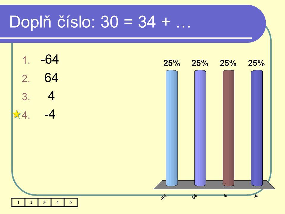 Doplň číslo: 30 = 34 + … -64 64 4 -4 1 2 3 4 5