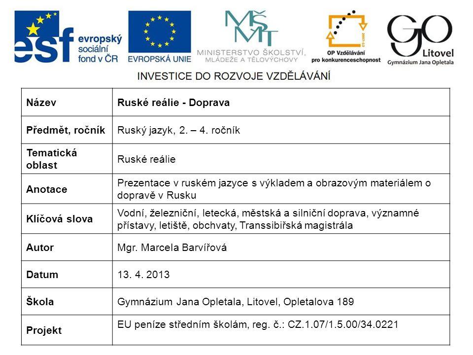 Název Ruské reálie - Doprava. Předmět, ročník. Ruský jazyk, 2. – 4. ročník. Tematická oblast. Ruské reálie.