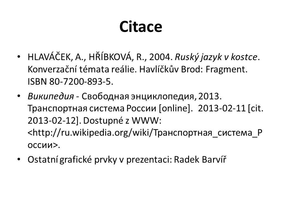 Citace HLAVÁČEK, A., HŘÍBKOVÁ, R., 2004. Ruský jazyk v kostce. Konverzační témata reálie. Havlíčkův Brod: Fragment. ISBN 80-7200-893-5.