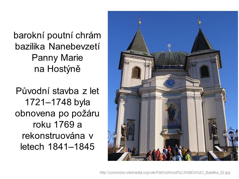 barokní poutní chrám bazilika Nanebevzetí Panny Marie na Hostýně Původní stavba z let 1721–1748 byla obnovena po požáru roku 1769 a rekonstruována v letech 1841–1845