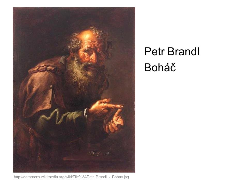 Petr Brandl Boháč http://commons.wikimedia.org/wiki/File%3APetr_Brandl_-_Bohac.jpg