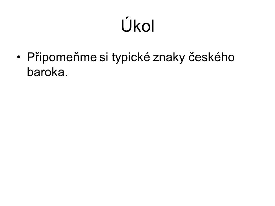 Úkol Připomeňme si typické znaky českého baroka.