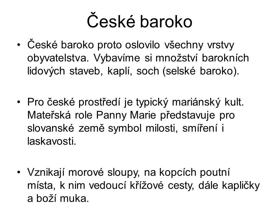České baroko České baroko proto oslovilo všechny vrstvy obyvatelstva. Vybavíme si množství barokních lidových staveb, kaplí, soch (selské baroko).
