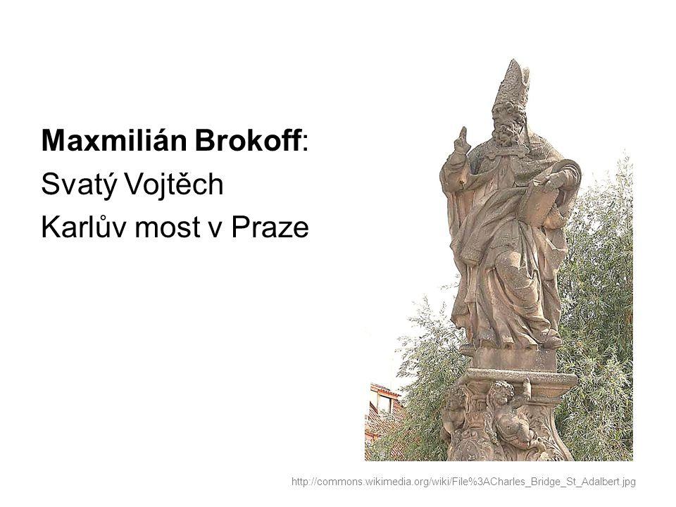 Maxmilián Brokoff: Svatý Vojtěch Karlův most v Praze