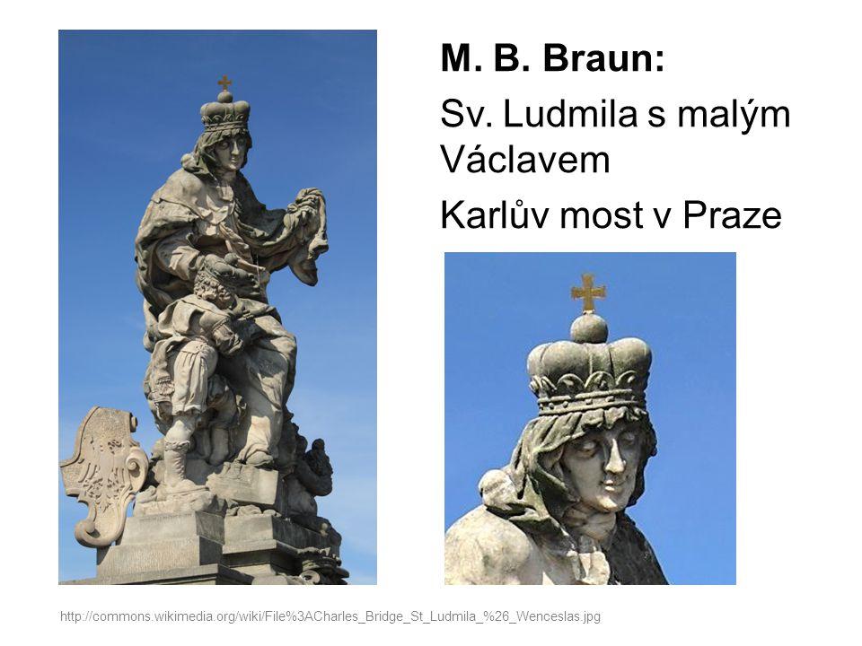 M. B. Braun: Sv. Ludmila s malým Václavem Karlův most v Praze