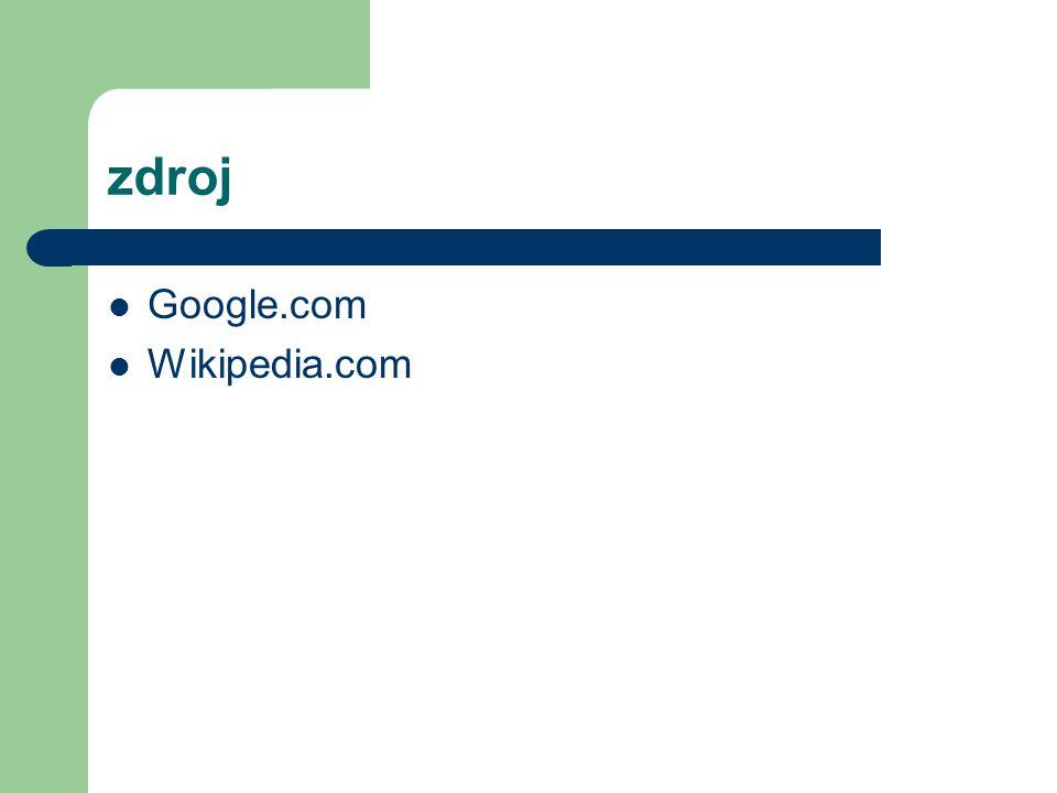zdroj Google.com Wikipedia.com