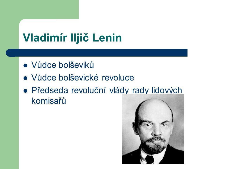 Vladimír Iljič Lenin Vůdce bolševiků Vůdce bolševické revoluce