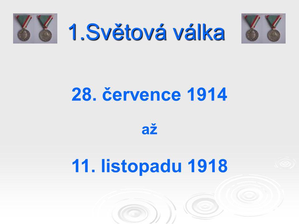1.Světová válka 28. července 1914 až 11. listopadu 1918